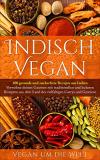 Indisch Vegan: 100 gesunde und zuckerfreie Rezepte aus Indien (kindle)