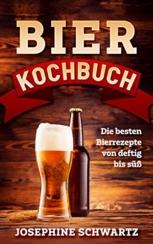 Das Bier Kochbuch, von deftig bis süß, Kochen mit Bier, die besten Bierrezepte gratis als Kindle Version