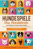 Gratis Kindle eBook HUNDESPIELE Das Hundebuch: 101 geniale Spiele für Hunde – Spielerische Hundeerziehung für Drinnen und Draußen inkl. Intelligenztraining