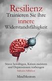 Gratis Kindle eBook Resilienz – Trainieren Sie Ihre innere Widerstandsfähigkeit – Stress bewältigen, Krisen meistern und Depressionen vorbeugen