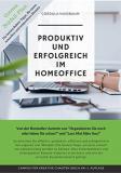 Gratis Kindle eBook: Produktiv und erfolgreich im Homeoffice: So arbeitest Du effektiv, produktiv, effizient, erfolgreich und gelassen in den eigenen vier Wänden