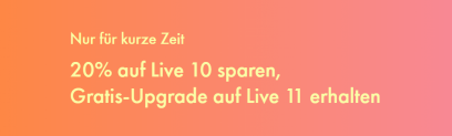 20% auf Live 10 sparen, Gratis-Upgrade auf Live 11 erhalten