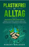Gratis eBook PLASTIKFREI IM ALLTAG – Nachhaltig leben ohne Plastik: Umwelt schützen, gesund leben und ökologischen Fußabdruck verkleinern: Mehr Nachhaltigkeit und Klimaschutz durch Zero Waste